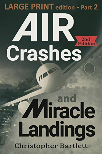 Air Crashes and Miracle Landings Part 2 (Large Print Crashes and Miracle Landings) from OpenHatch Books