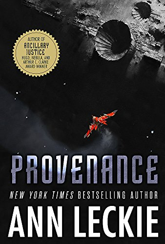 Provenance: A new novel set in the world of the Hugo, Nebula and Arthur C. Clarke Award-Winning ANCILLARY JUSTICE from Orbit
