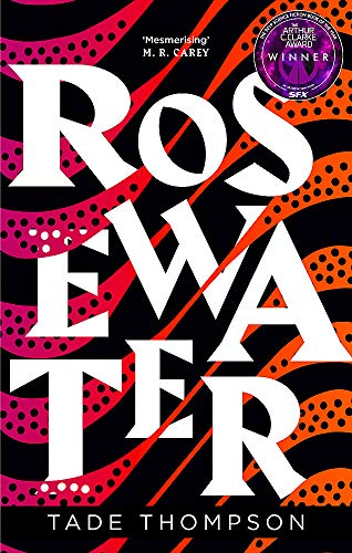 Rosewater: Book 1 of the Wormwood Trilogy, Winner of the Nommo Award for Best Novel from Orbit