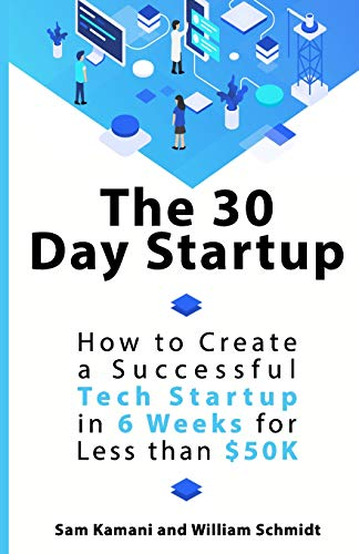 The 30 Day Startup: How to Create a Successful Tech Startup in 6 Weeks for Less than $50K from Orchid
