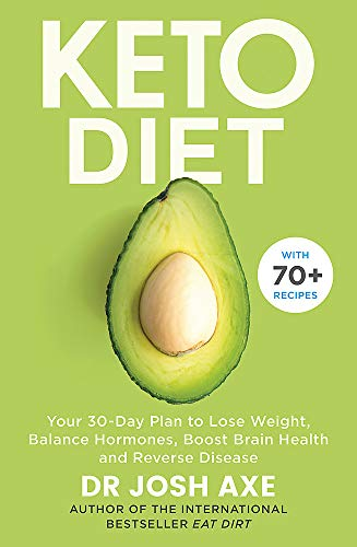 Keto Diet: Your 30-Day Plan to Lose Weight, Balance Hormones, Boost Brain Health, and Reverse Disease from Dr Josh Axe