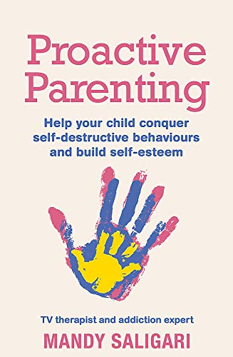 Proactive Parenting: Help your child conquer self-destructive behaviours and build self-esteem from Orion Spring