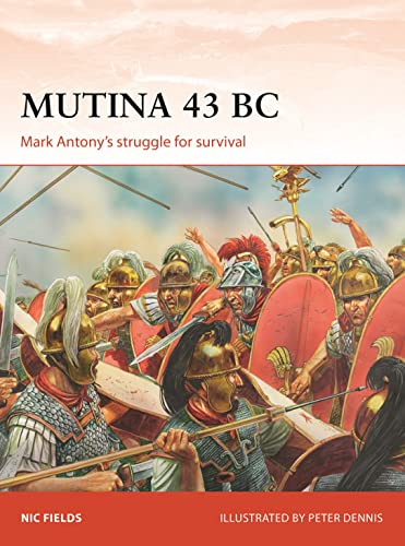 Mutina 43 BC: Mark Antony's struggle for survival (Campaign) from Osprey Publishing