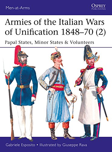 Armies of the Italian Wars of Unification 1848–70 (2): Papal States, Minor States & Volunteers (Men-at-Arms) from Osprey Publishing