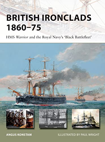 British Ironclads 1860–75: HMS Warrior and the Royal Navy's 'Black Battlefleet' (New Vanguard) from Osprey Publishing