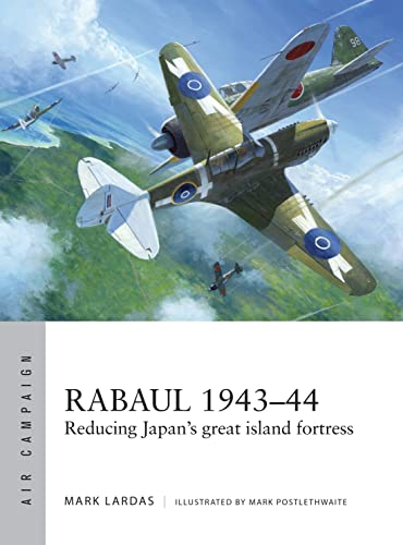 Rabaul 1943–44: Reducing Japan's great island fortress (Air Campaign) from Osprey Publishing