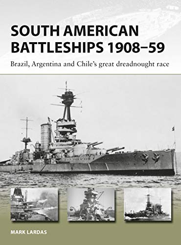 South American Battleships 1908–59: Brazil, Argentina, and Chile's great dreadnought race (New Vanguard) from Osprey Publishing