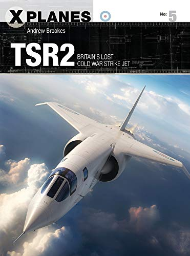 TSR2: Britain's lost Cold War strike jet: 05 (X-Planes) from Osprey Publishing