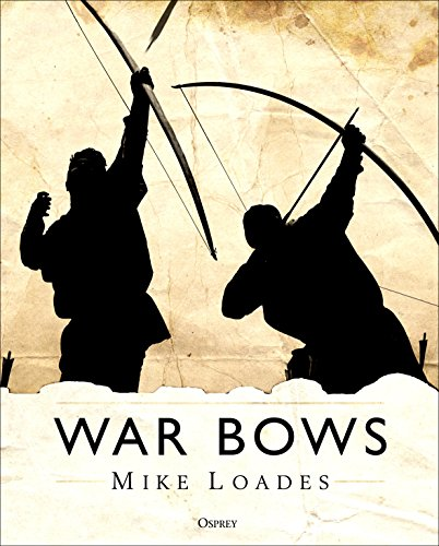 War Bows: Longbow, crossbow, composite bow and Japanese yumi from Osprey Publishing