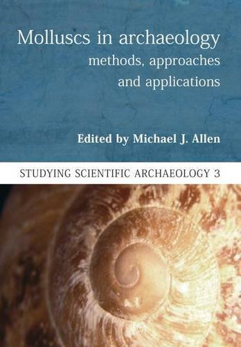 Molluscs in Archaeology: Methods, Approaches and Applications (Studying Scientific Archaeology) from Oxbow Books