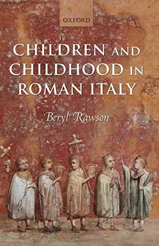 Children and Childhood in Roman Italy from Oxford University Press, U.S.A.