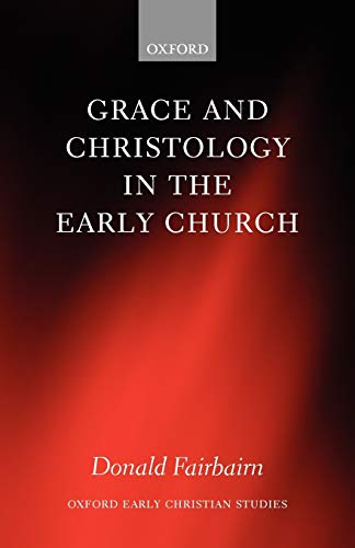 Grace and Christology in the Early Church (Oxford Early Christian Studies) from Oxford University Press