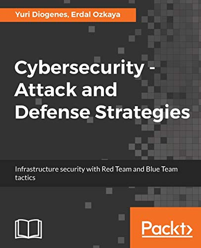 Cybersecurity – Attack and Defense Strategies: Infrastructure security with Red Team and Blue Team tactics from Packt Publishing