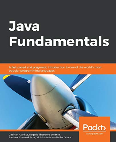 Java Fundamentals: A fast-paced and pragmatic introduction to one of the world's most popular programming languages from Packt Publishing