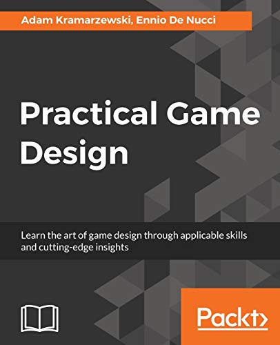 Practical Game Design: Learn the art of game design through applicable skills and cutting-edge insights from Packt Publishing