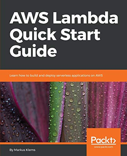 AWS Lambda Quick Start Guide: Learn how to build and deploy serverless applications on AWS from Packt Publishing