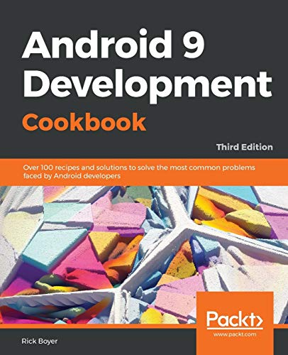 Android 9 Development Cookbook: Over 100 recipes and solutions to solve the most common problems faced by Android developers, 3rd Edition from Packt Publishing