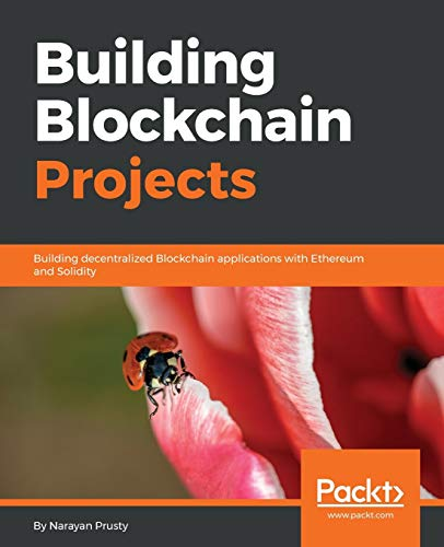 Building Blockchain Projects: Building decentralized Blockchain applications with Ethereum and Solidity from Packt Publishing