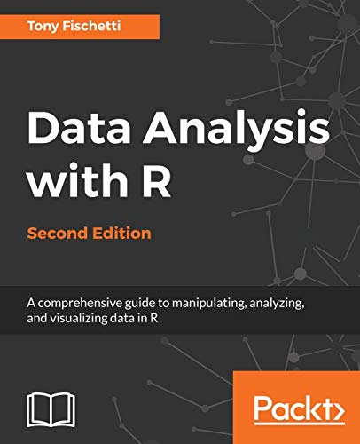 Data Analysis with R - Second Edition: A comprehensive guide to manipulating, analyzing, and visualizing data in R: A comprehensive guide to ... and visualizing data in R, 2nd Edition from Packt Publishing