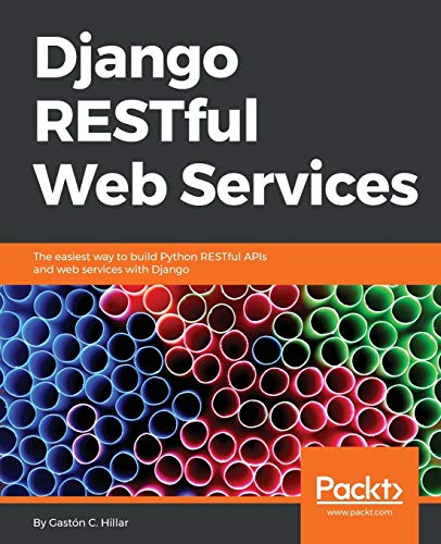 Django RESTful Web Services: The easiest way to build Python RESTful APIs and web services with Django from Packt Publishing