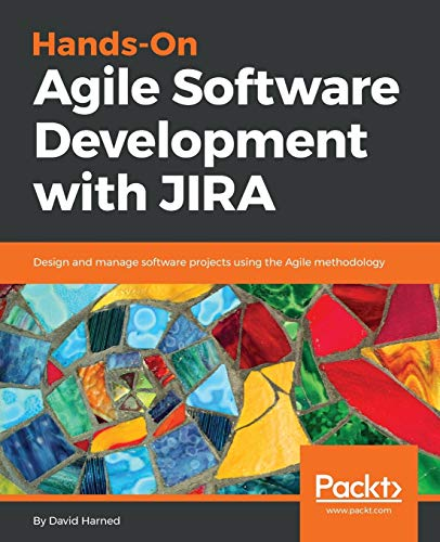 Hands-On Agile Software Development with JIRA: Design and manage software projects using the Agile methodology from Packt Publishing