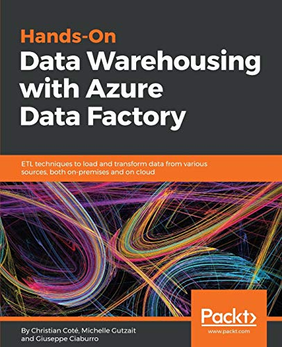 Hands-On Data Warehousing with Azure Data Factory: ETL techniques to load and transform data from various sources, both on-premises and on cloud from Packt Publishing