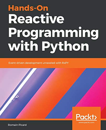 Hands-On Reactive Programming with Python: Event-driven development unraveled with RxPY from Packt Publishing