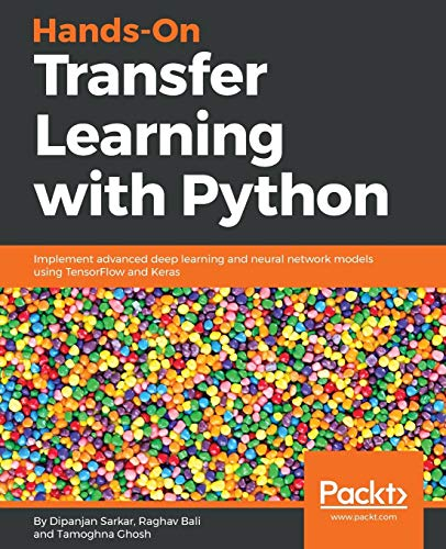 Hands-On Transfer Learning with Python: Implement advanced deep learning and neural network models using TensorFlow and Keras from Packt Publishing