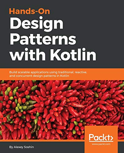 Hands-on Design Patterns with Kotlin: Build scalable applications using traditional, reactive, and concurrent design patterns in Kotlin from Packt Publishing