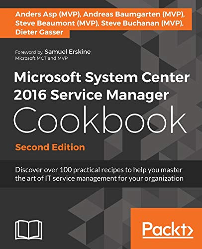 Microsoft System Center 2016 Service Manager Cookbook - Second Edition: Click here to enter text. from Packt Publishing