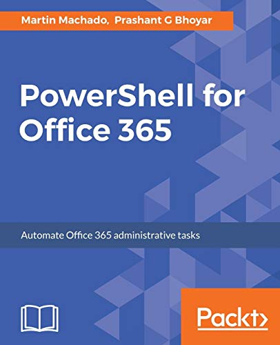 PowerShell for Office 365: Automate Office 365 administrative tasks from Packt Publishing