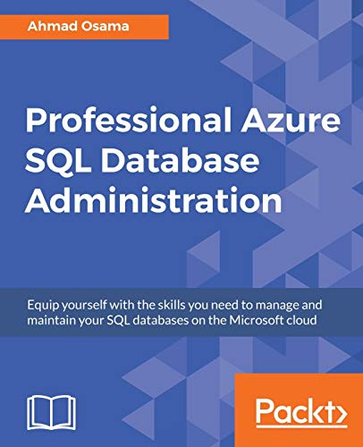 Professional Azure SQL Database Administration: Equip yourself with the skills you need to manage and maintain your SQL databases on the Microsoft cloud from Packt Publishing