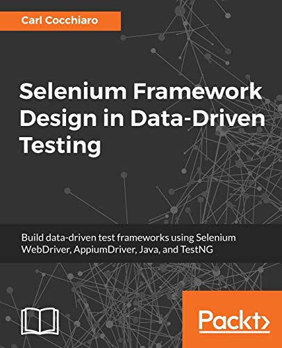 Selenium Framework Design in Data-Driven Testing: Build data-driven test frameworks using Selenium WebDriver, AppiumDriver, Java, and TestNG from Packt Publishing
