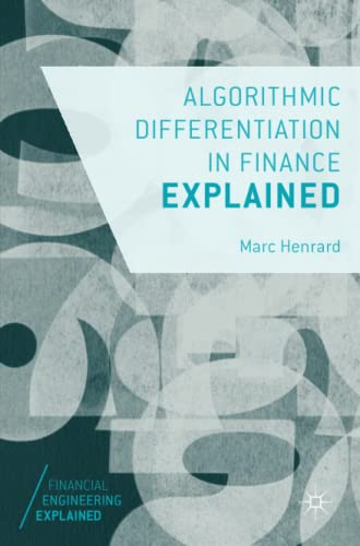 Algorithmic Differentiation in Finance Explained (Financial Engineering Explained) from Palgrave Macmillan
