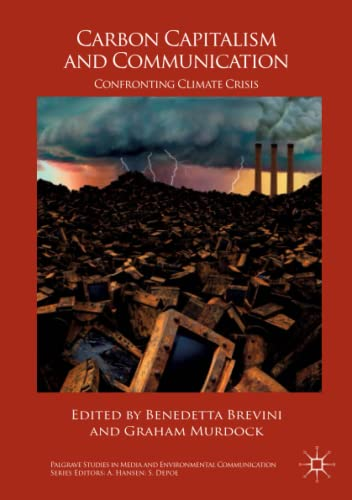 Carbon Capitalism and Communication: Confronting Climate Crisis (Palgrave Studies in Media and Environmental Communication) from Palgrave Macmillan