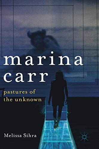 Marina Carr: Pastures of the Unknown from Palgrave Macmillan