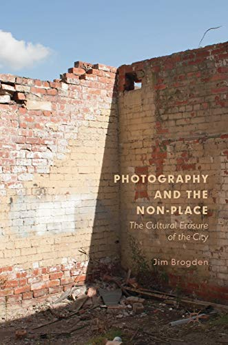 Photography and the Non-Place: The Cultural Erasure of the City from Palgrave Macmillan