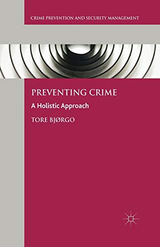 Preventing Crime: A Holistic Approach (Crime Prevention and Security Management) from Palgrave Macmillan