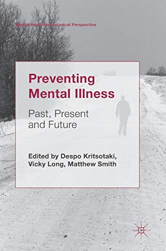 Preventing Mental Illness: Past, Present and Future (Mental Health in Historical Perspective) from Palgrave Macmillan