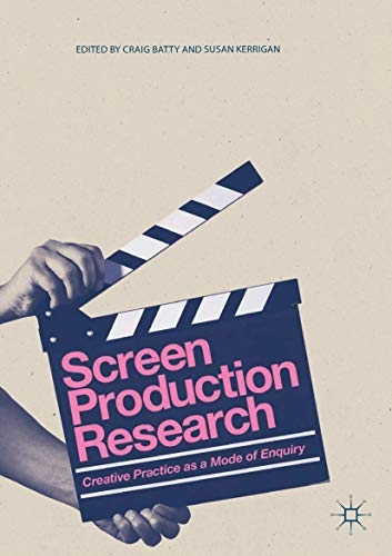 Screen Production Research: Creative Practice as a Mode of Enquiry from Palgrave Macmillan