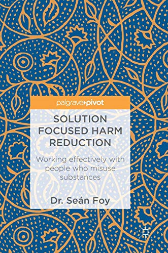 Solution Focused Harm Reduction: Working effectively with people who misuse substances from Palgrave Macmillan