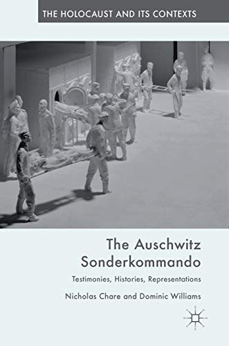 The Auschwitz Sonderkommando: Testimonies, Histories, Representations (The Holocaust and its Contexts) from Palgrave Macmillan