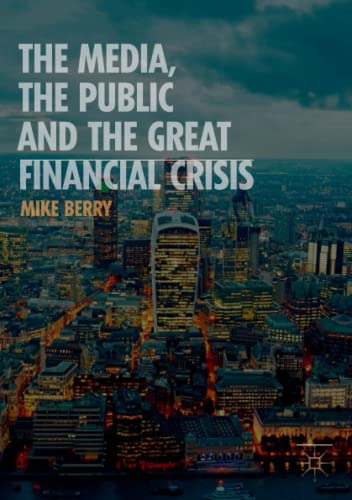 The Media, the Public and the Great Financial Crisis from Palgrave Macmillan