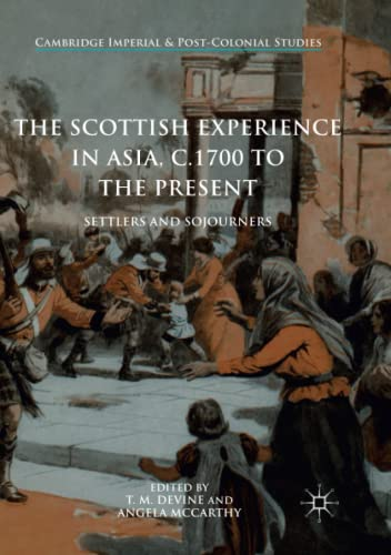 The Scottish Experience in Asia, c.1700 to the Present: Settlers and Sojourners (Cambridge Imperial and Post-Colonial Studies Series) from Palgrave Macmillan