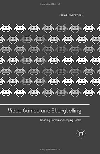 Video Games and Storytelling: Reading Games and Playing Books from Palgrave Macmillan