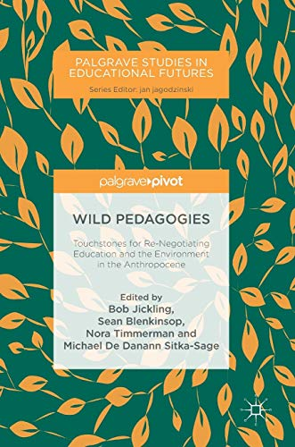 Wild Pedagogies: Touchstones for Re-Negotiating Education and the Environment in the Anthropocene (Palgrave Studies in Educational Futures) from Palgrave Macmillan