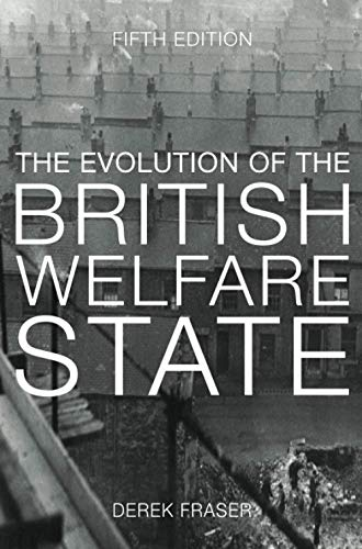 The Evolution of the British Welfare State: A History of Social Policy since the Industrial Revolution from Palgrave