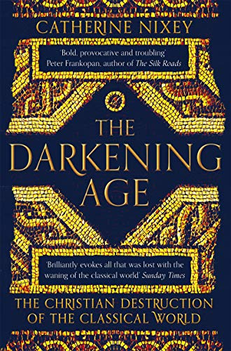 The Darkening Age: The Christian Destruction of the Classical World from Pan