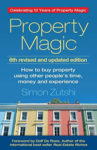 Property Magic: How to Buy Property Using Other People's Time, Money and Experience from Panoma Press
