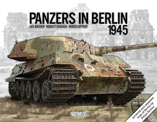 Panzers in Berlin 1945 (In Focus) from Panzerwrecks Limited